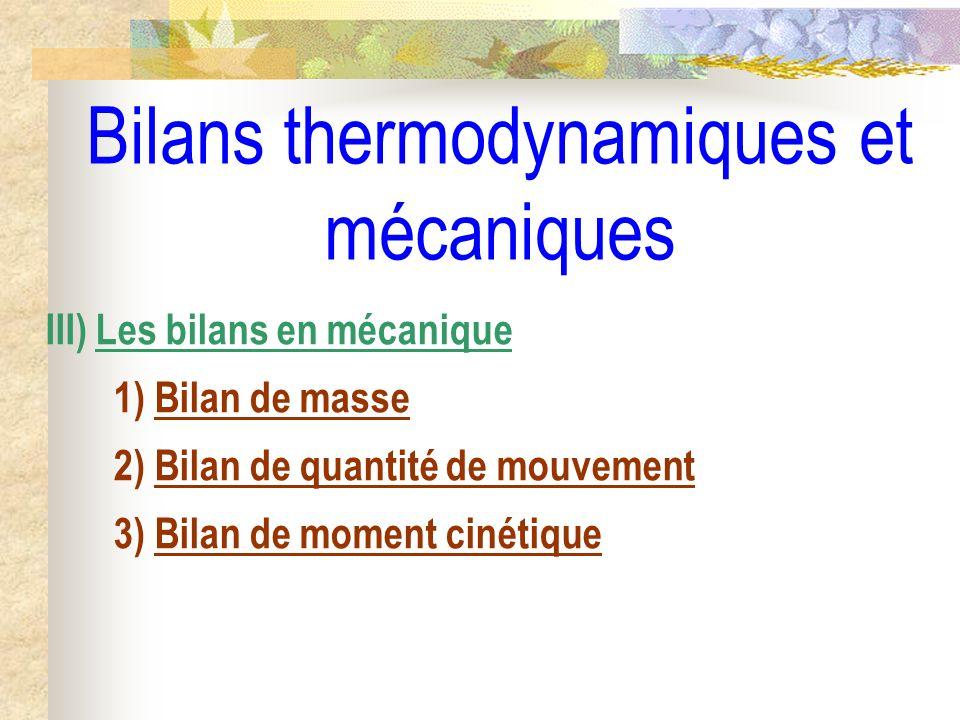 Bilans thermodynamiques et mécaniques III) Les bilans en mécanique 1) Bilan de masse 2) Bilan de quantité de mouvement 3) Bilan de moment cinétique