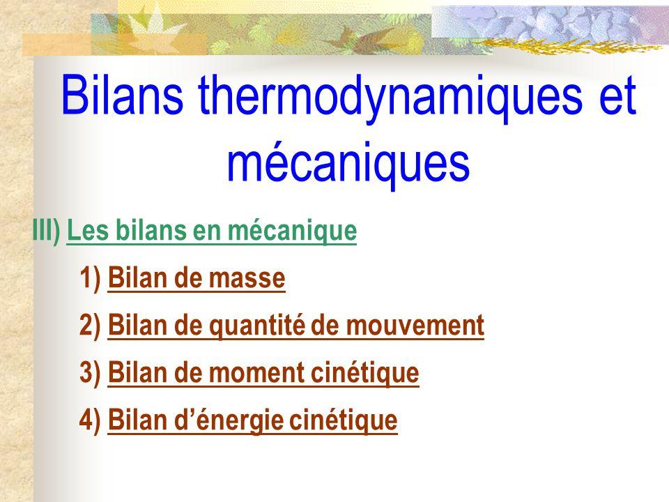 Bilans thermodynamiques et mécaniques III) Les bilans en mécanique 1) Bilan de masse 2) Bilan de quantité de mouvement 3) Bilan de moment cinétique 4)