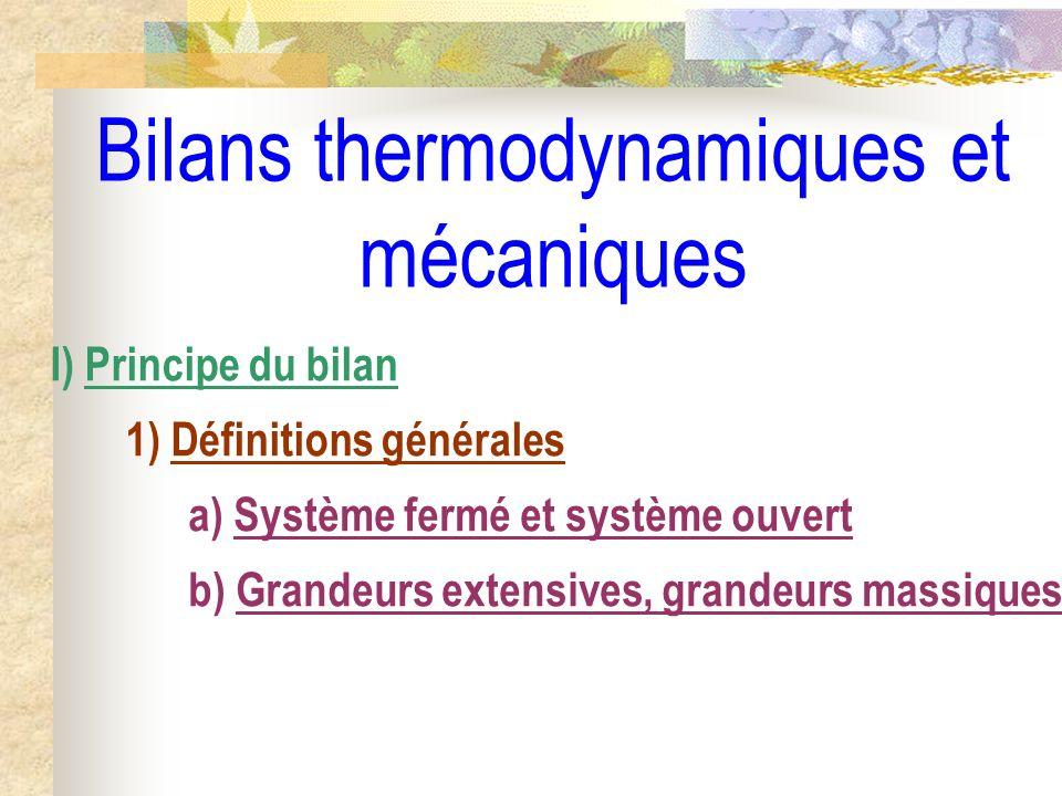 Bilans thermodynamiques et mécaniques I) Principe du bilan 1) Définitions générales a) Système fermé et système ouvert b) Grandeurs extensives, grande