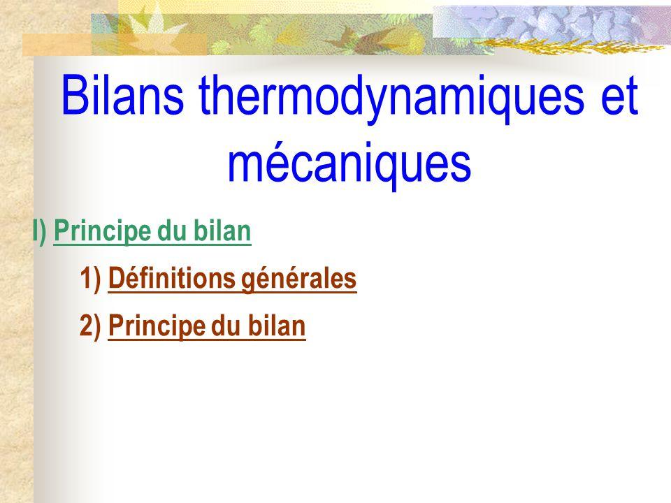 Bilans thermodynamiques et mécaniques I) Principe du bilan 1) Définitions générales 2) Principe du bilan