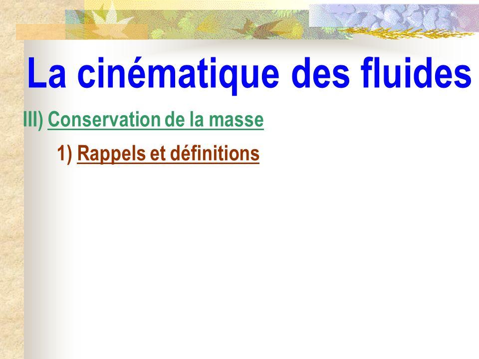 La cinématique des fluides III) Conservation de la masse 1) Rappels et définitions