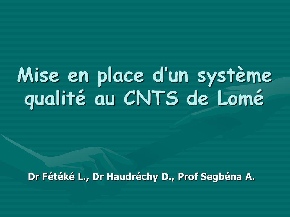 Mise en place dun système qualité au CNTS de Lomé Dr Fétéké L., Dr Haudréchy D., Prof Segbéna A.
