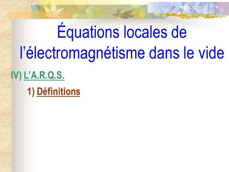 Équations locales de lélectromagnétisme dans le vide IV) LA.R.Q.S. 1) Définitions