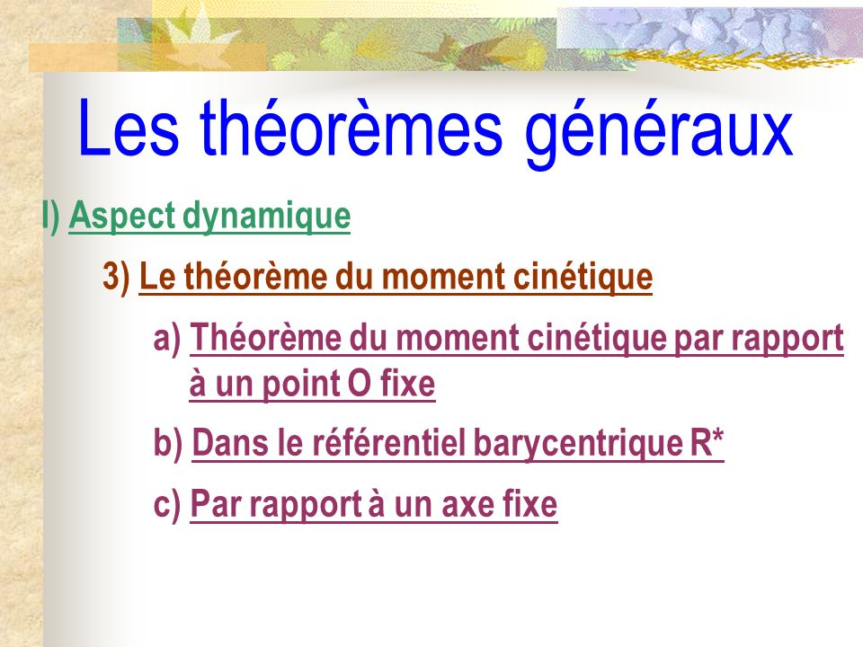 Les théorèmes généraux I) Aspect dynamique 3) Le théorème du moment cinétique b) Dans le référentiel barycentrique R* a) Théorème du moment cinétique