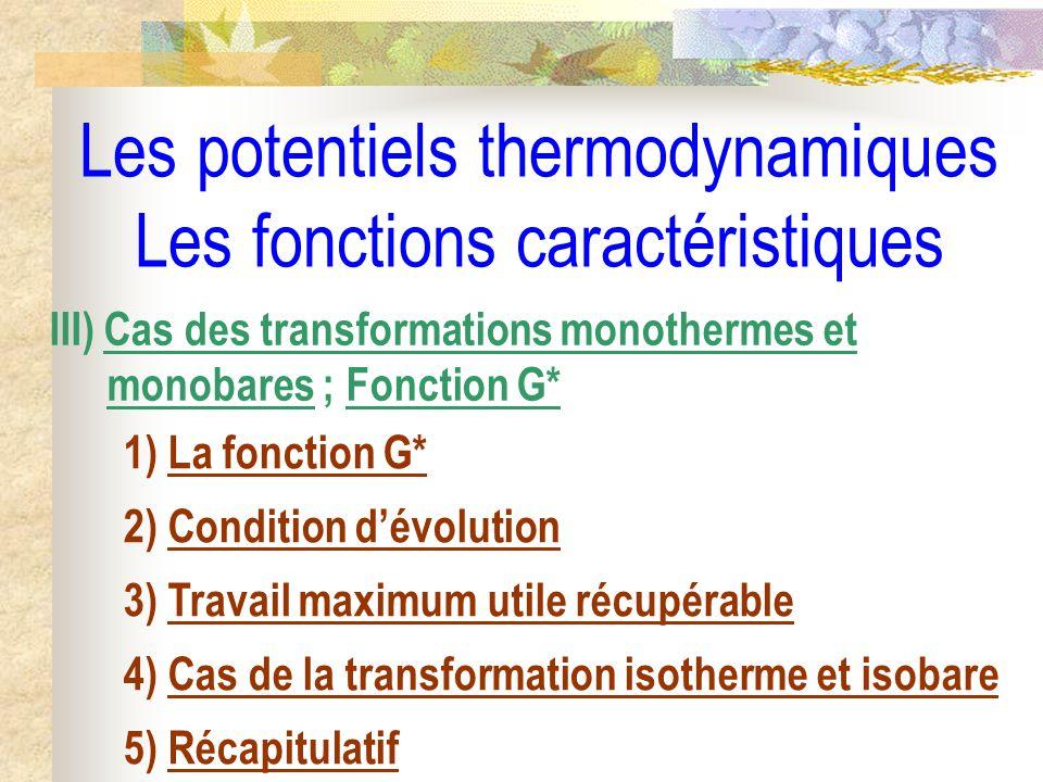 Les potentiels thermodynamiques Les fonctions caractéristiques III) Cas des transformations monothermes et monobares ; Fonction G* 1) La fonction G* 2