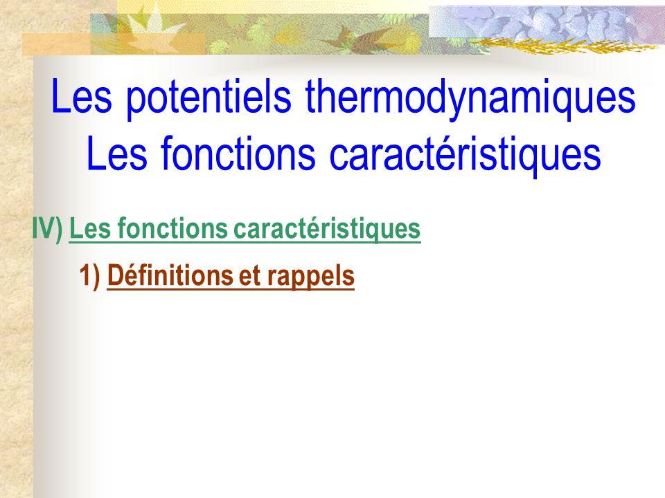 Les potentiels thermodynamiques Les fonctions caractéristiques IV) Les fonctions caractéristiques 1) Définitions et rappels