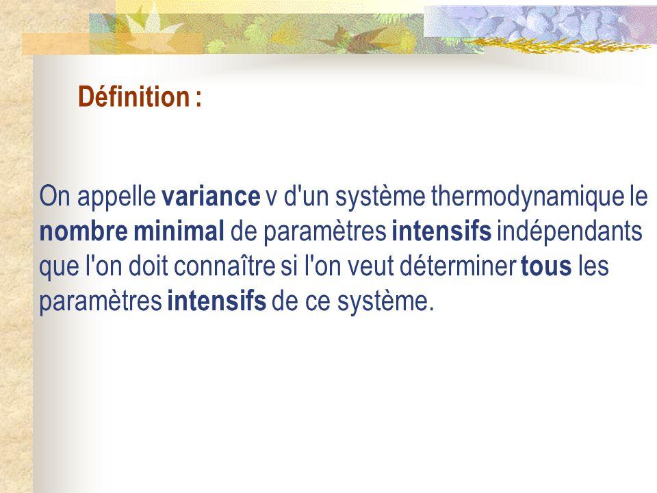 Définition : On appelle variance v d'un système thermodynamique le nombre minimal de paramètres intensifs indépendants que l'on doit connaître si l'on