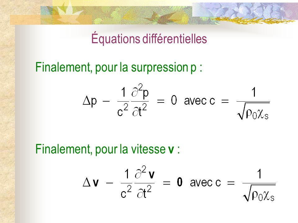 Finalement, pour la surpression p : Finalement, pour la vitesse v : Équations différentielles