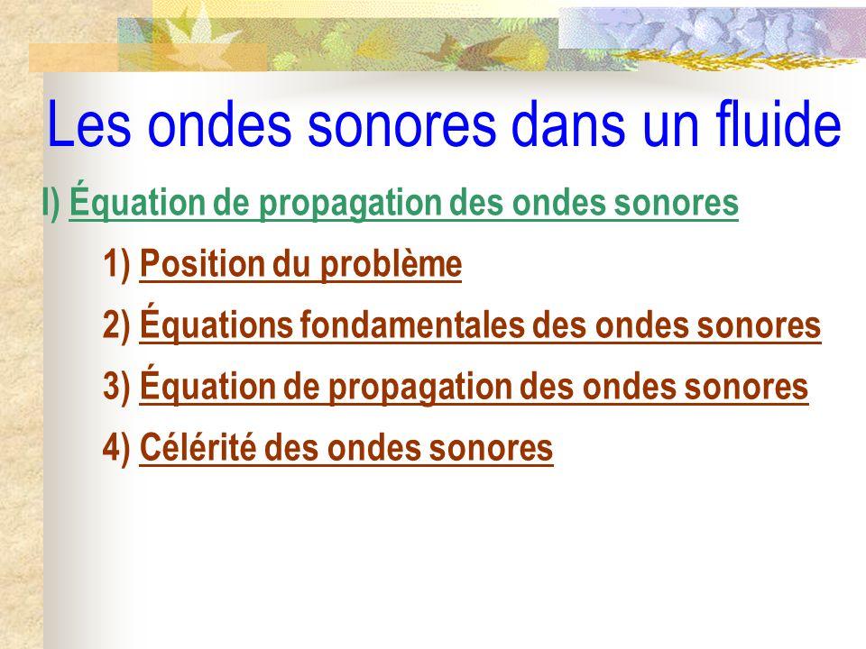 Les ondes sonores dans un fluide I) Équation de propagation des ondes sonores 1) Position du problème 2) Équations fondamentales des ondes sonores 3)