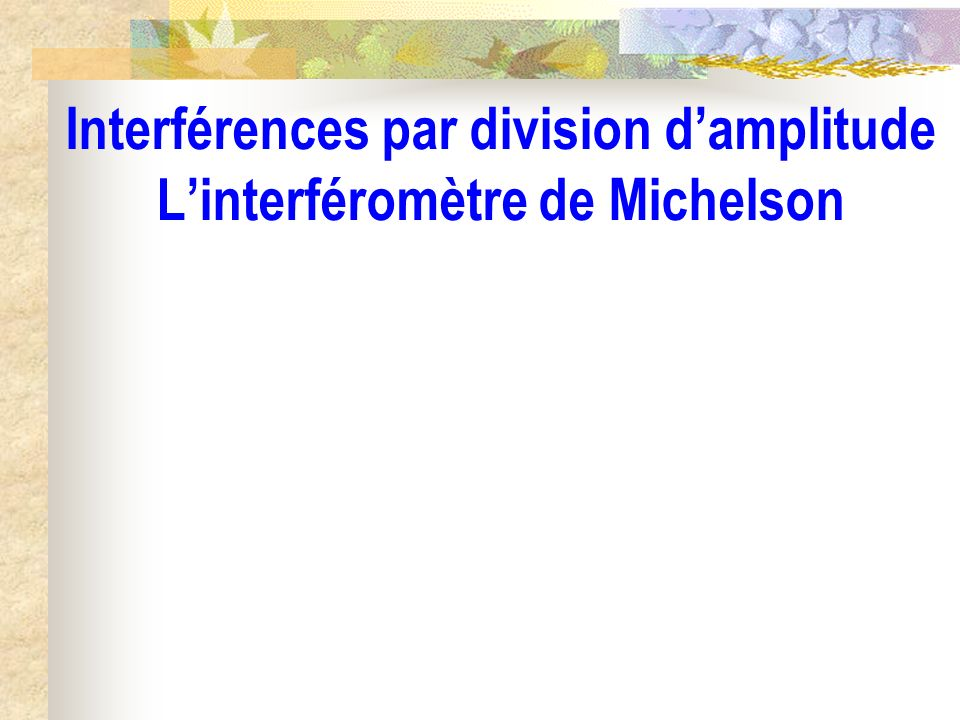Interférences par division damplitude Linterféromètre de Michelson
