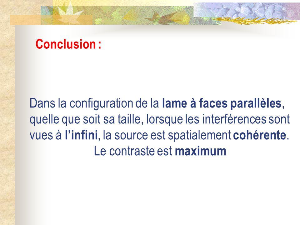 Conclusion : Dans la configuration de la lame à faces parallèles, quelle que soit sa taille, lorsque les interférences sont vues à linfini, la source
