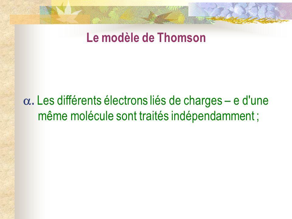 Le modèle de Thomson. Les différents électrons liés de charges – e d'une même molécule sont traités indépendamment ;