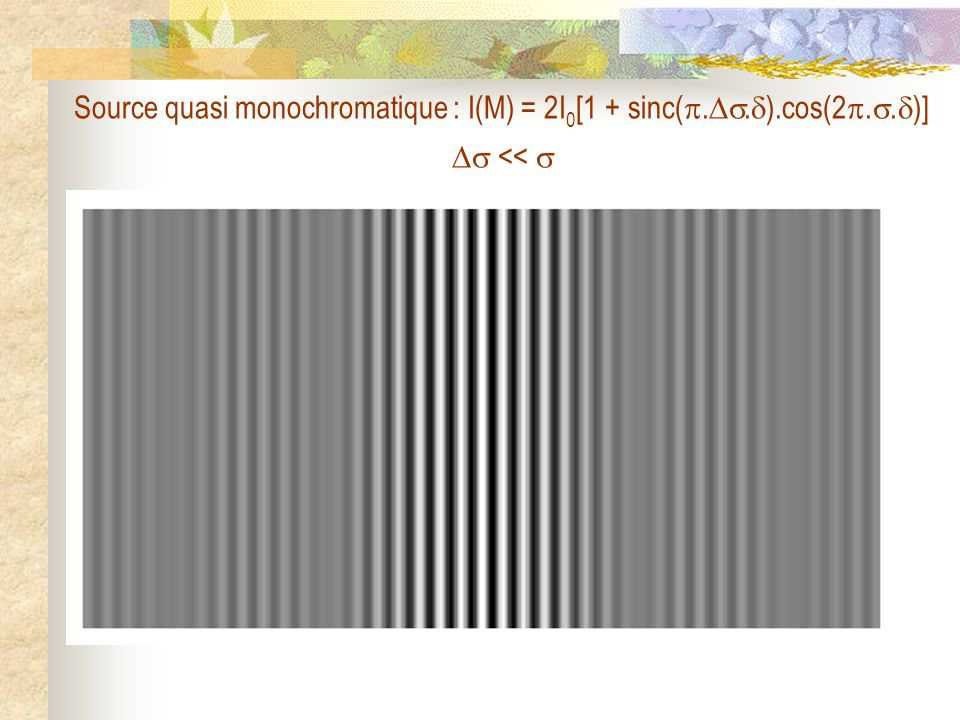 Source quasi monochromatique : I(M) = 2I 0 [1 + sinc(.. ).cos(2.. )] <<