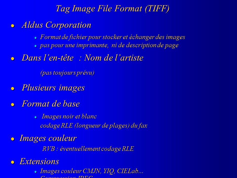 Tag Image File Format (TIFF) l Aldus Corporation l Format de fichier pour stocker et échanger des images l pas pour une imprimante, ni de description