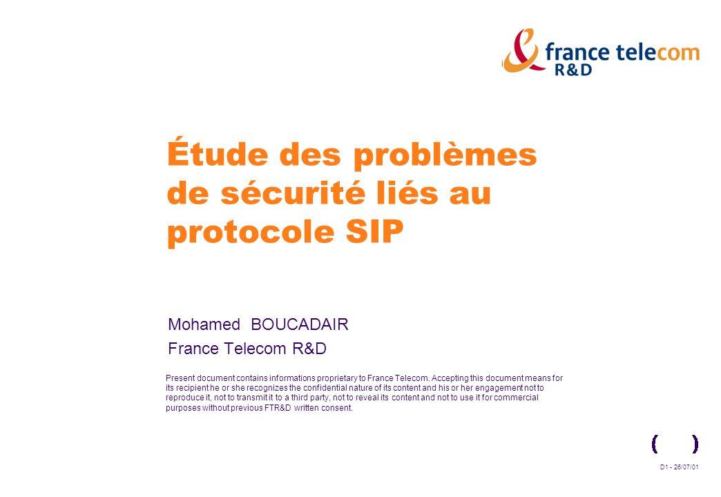 France Telecom R&D Diffusion of this document is subject to France Telecom authorization Etude des problèmes de sésurité SIP-D22 - 21-12-01 Firewalls, NAT et SIP Firewalls Problèmes dadministration Impossibilité de définir des règles statiques NAT SIP utilise ladresse IP et le numéro de port dans ses champs (VIA,CONTACT, FROM..) SIP utilise SDP SIP utilise ICMP