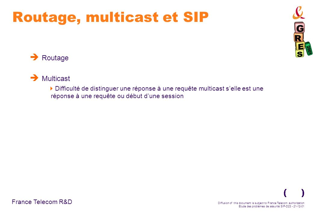 France Telecom R&D Diffusion of this document is subject to France Telecom authorization Etude des problèmes de sésurité SIP-D23 - 21-12-01 Routage, m