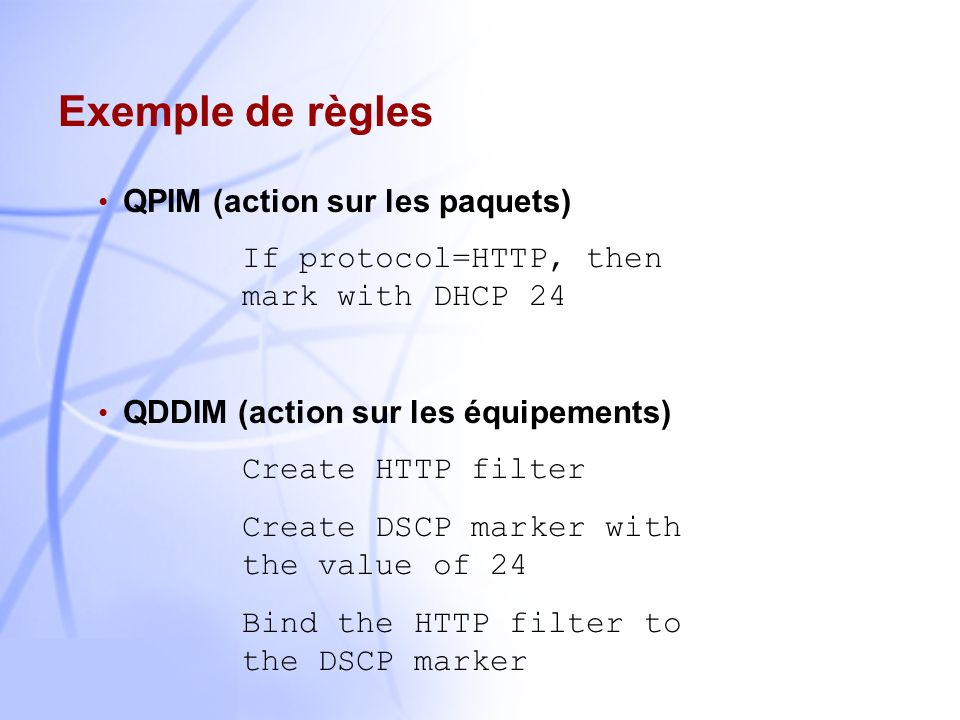 3 Hiérarchie de règles Règles abstraitesConfiguration des équipements Policy Core Information Model QoS Policy Information Model QoS Device Datapath I