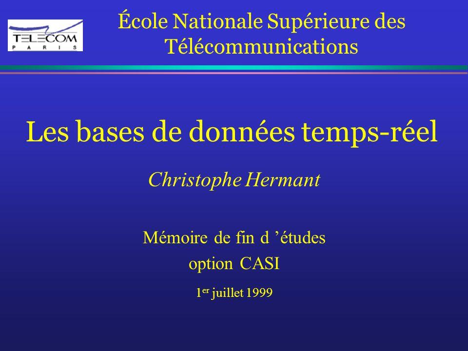 Les bases de données temps-réel Christophe Hermant Mémoire de fin d études option CASI 1 er juillet 1999 École Nationale Supérieure des Télécommunicat