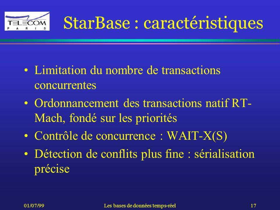 01/07/99Les bases de données temps-réel17 StarBase : caractéristiques Limitation du nombre de transactions concurrentes Ordonnancement des transaction