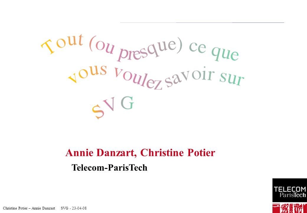 Christine Potier – Annie Danzart SVG - 23-04-08 Annie Danzart, Christine Potier Telecom-ParisTech 1