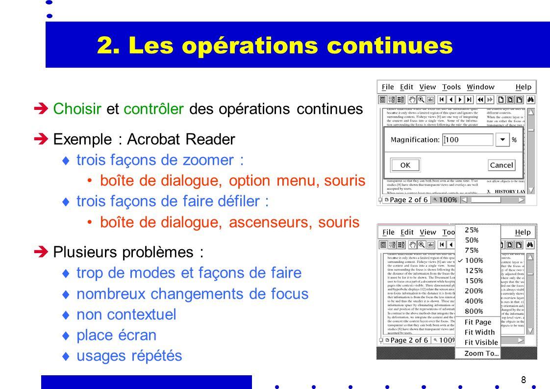 8 2. Les opérations continues Choisir et contrôler des opérations continues Exemple : Acrobat Reader trois façons de zoomer : boîte de dialogue, optio