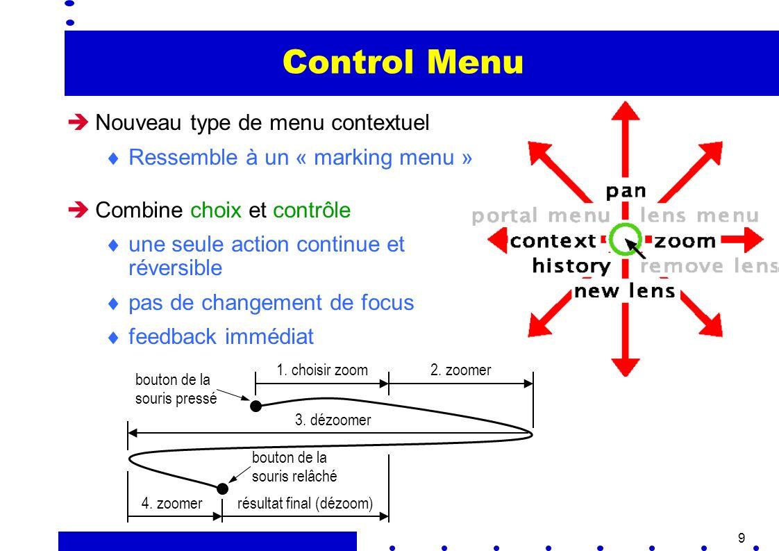 9 Control Menu Nouveau type de menu contextuel Ressemble à un « marking menu » Combine choix et contrôle une seule action continue et réversible pas de changement de focus feedback immédiat We propose a new type of pop-up menu that is circular and visually similar to marking menu.
