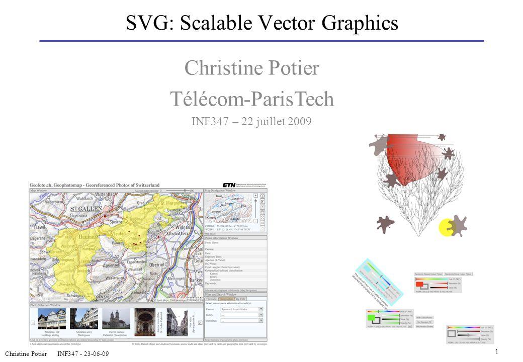 SVG: Scalable Vector Graphics Christine Potier INF347 - 23-06-09 1 Christine Potier Télécom-ParisTech INF347 – 22 juillet 2009