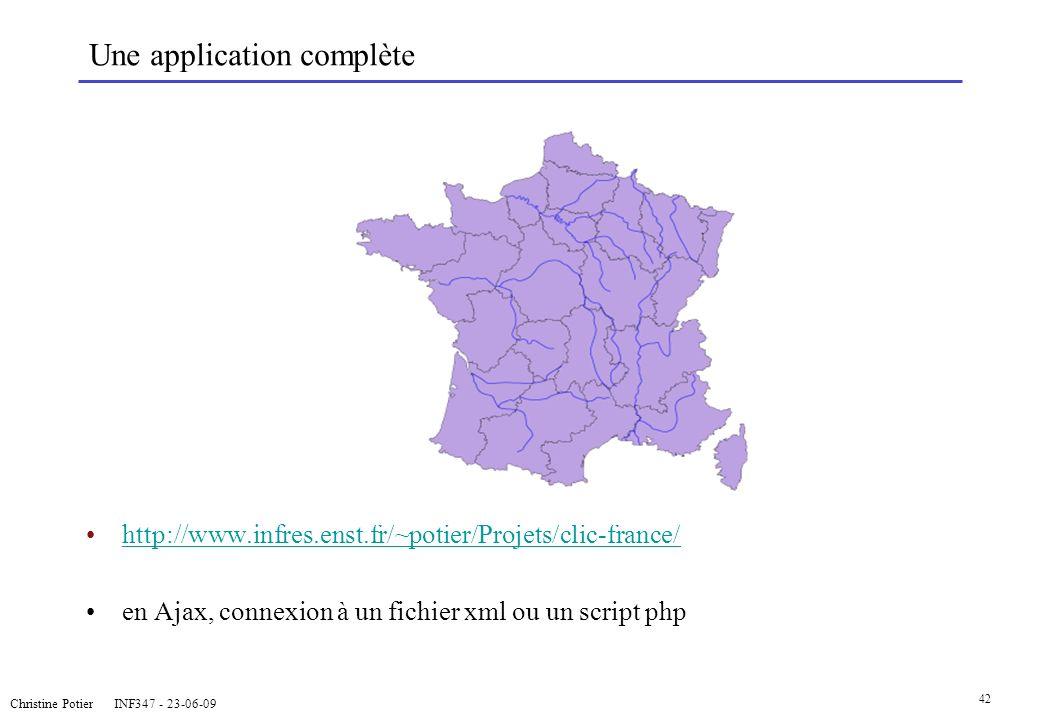 Christine Potier INF347 - 23-06-09 42 Une application complète http://www.infres.enst.fr/~potier/Projets/clic-france/ en Ajax, connexion à un fichier