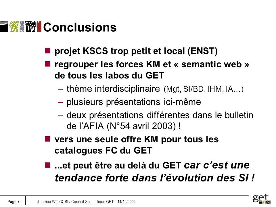 Page 7Journée Web & SI / Conseil Scientifique GET - 14/10/2004 Conclusions nprojet KSCS trop petit et local (ENST) nregrouper les forces KM et « seman