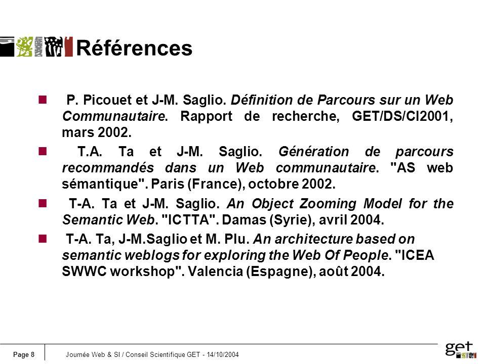 Page 8Journée Web & SI / Conseil Scientifique GET - 14/10/2004 Références n P. Picouet et J M. Saglio. Définition de Parcours sur un Web Communautaire