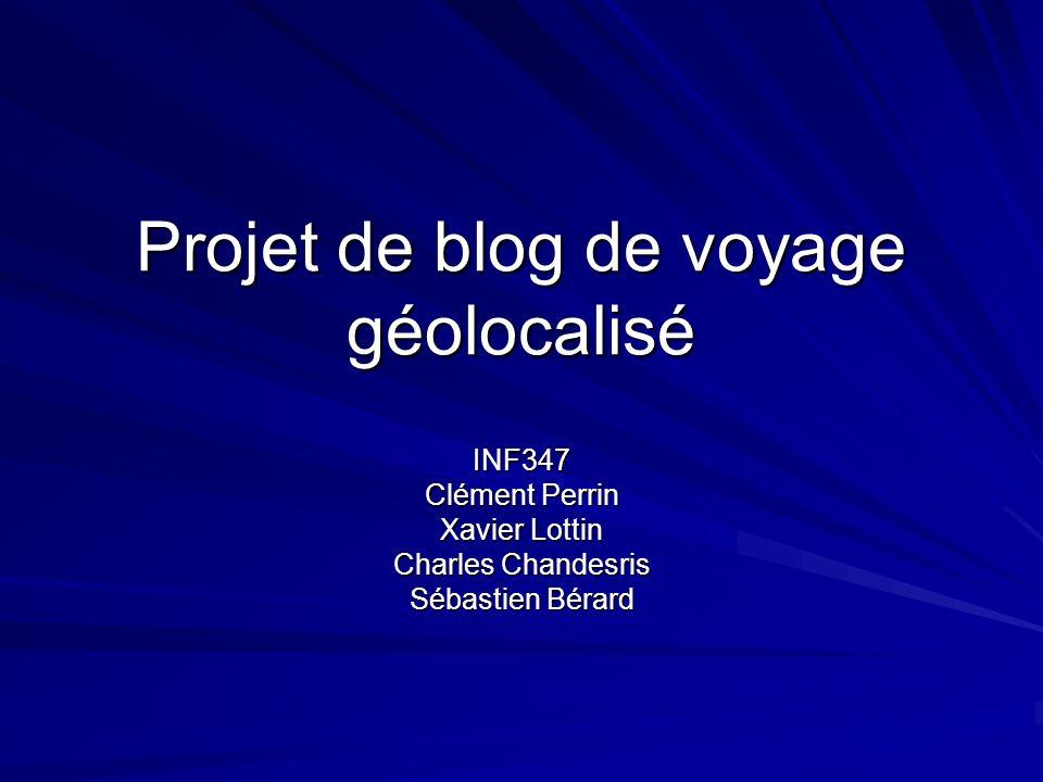 Projet de blog de voyage géolocalisé INF347 Clément Perrin Xavier Lottin Charles Chandesris Sébastien Bérard