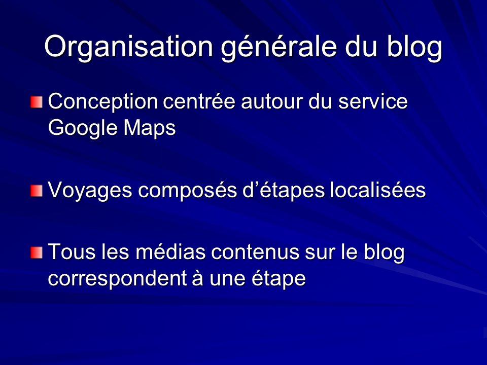 Organisation générale du blog Conception centrée autour du service Google Maps Voyages composés détapes localisées Tous les médias contenus sur le blog correspondent à une étape
