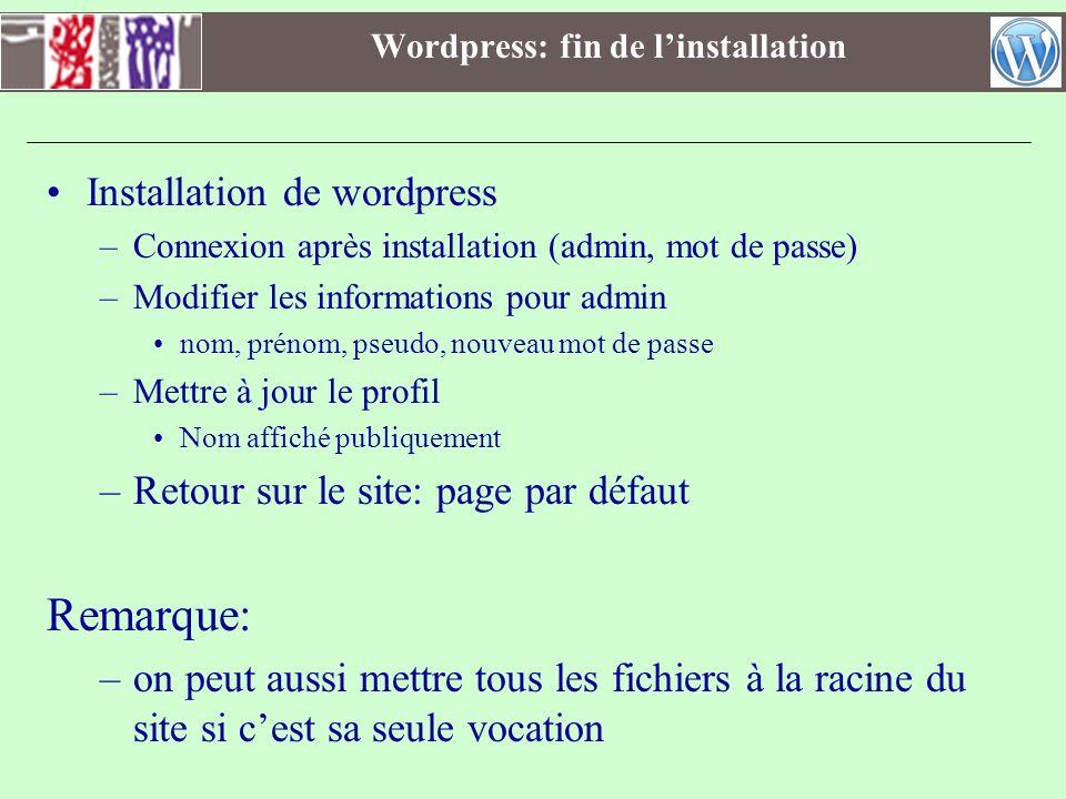 Wordpress: fin de linstallation Installation de wordpress –Connexion après installation (admin, mot de passe) –Modifier les informations pour admin no