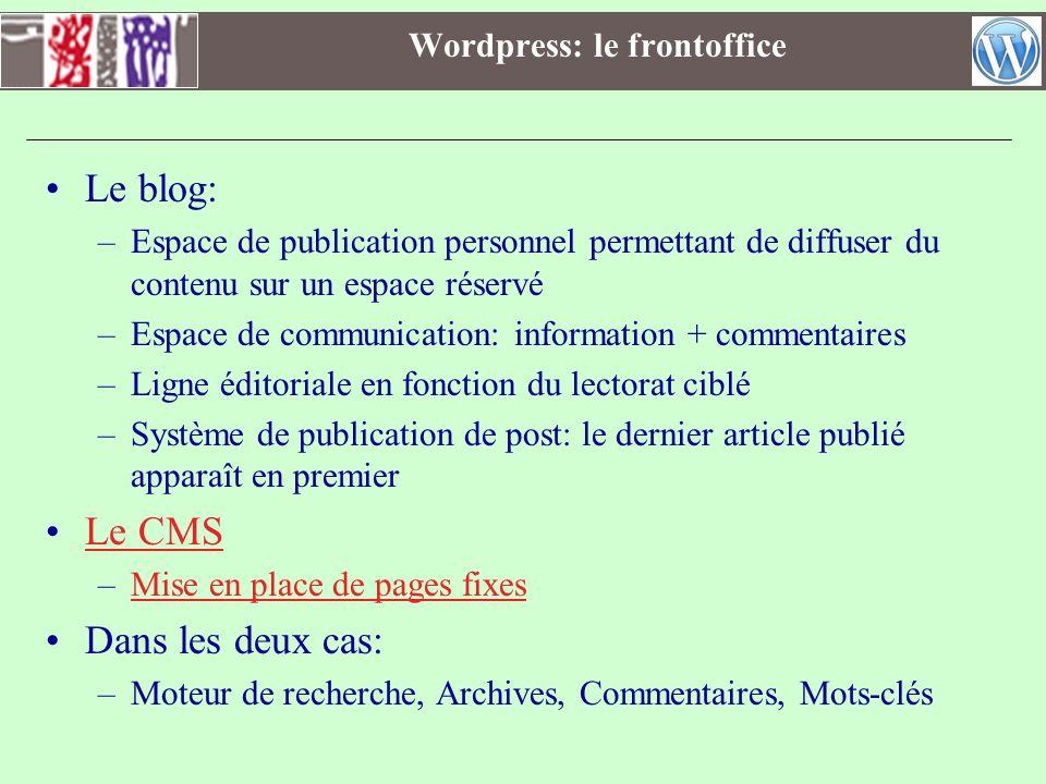 Wordpress: le frontoffice Le blog: –Espace de publication personnel permettant de diffuser du contenu sur un espace réservé –Espace de communication: