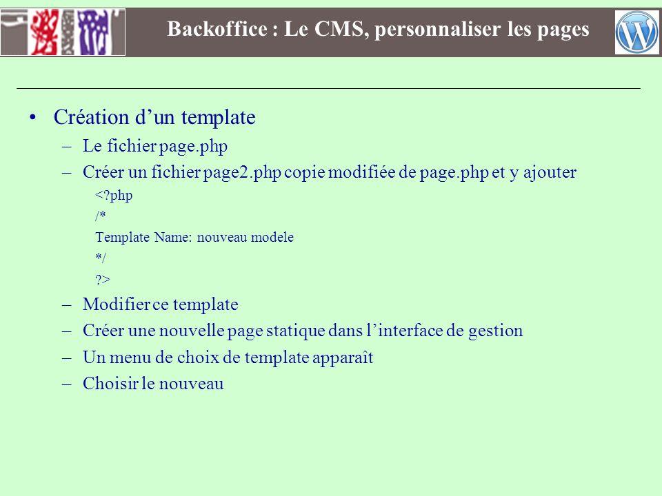 Backoffice : Le CMS, personnaliser les pages Création dun template –Le fichier page.php –Créer un fichier page2.php copie modifiée de page.php et y aj