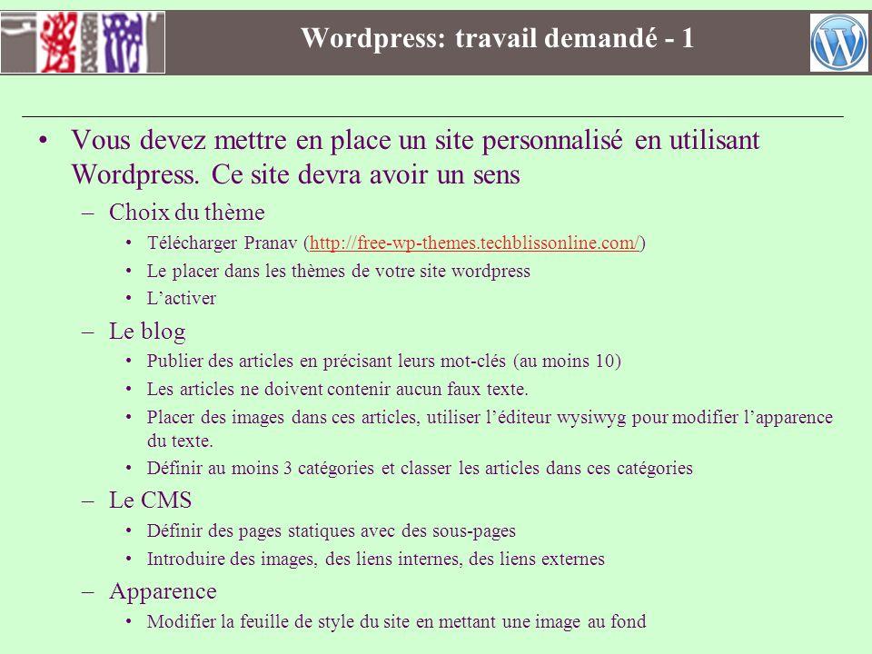 Wordpress: travail demandé - 1 Vous devez mettre en place un site personnalisé en utilisant Wordpress. Ce site devra avoir un sens –Choix du thème Tél