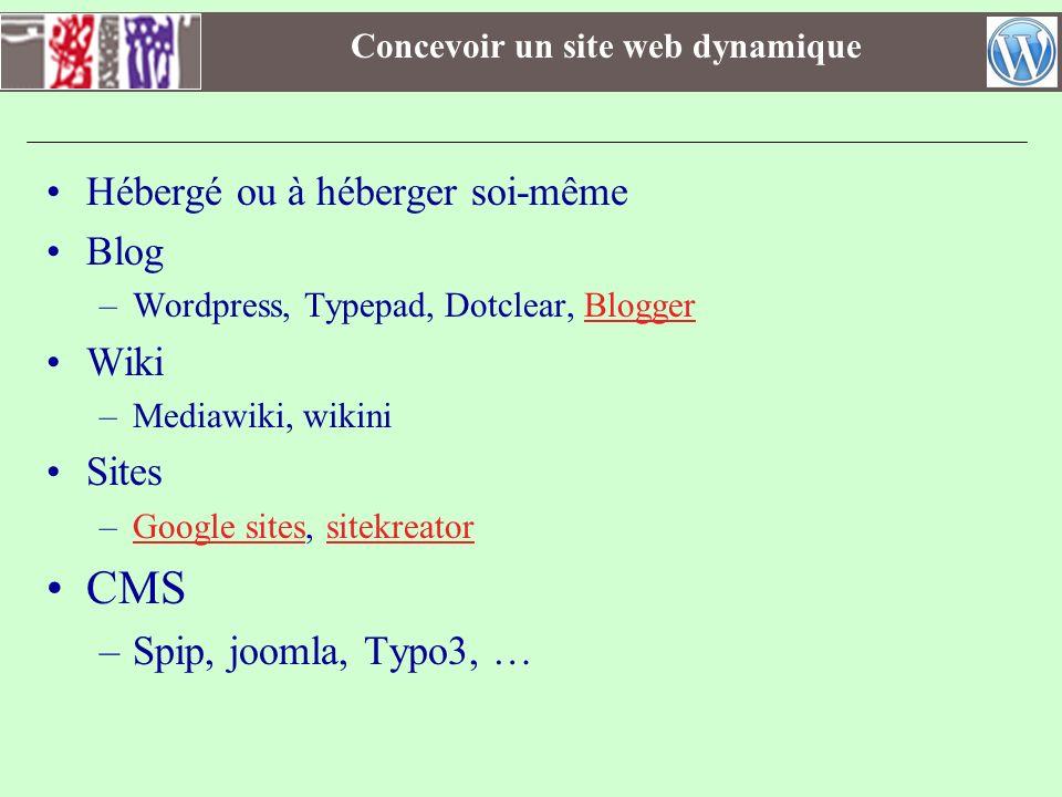Concevoir un site web dynamique Hébergé ou à héberger soi-même Blog –Wordpress, Typepad, Dotclear, BloggerBlogger Wiki –Mediawiki, wikini Sites –Googl