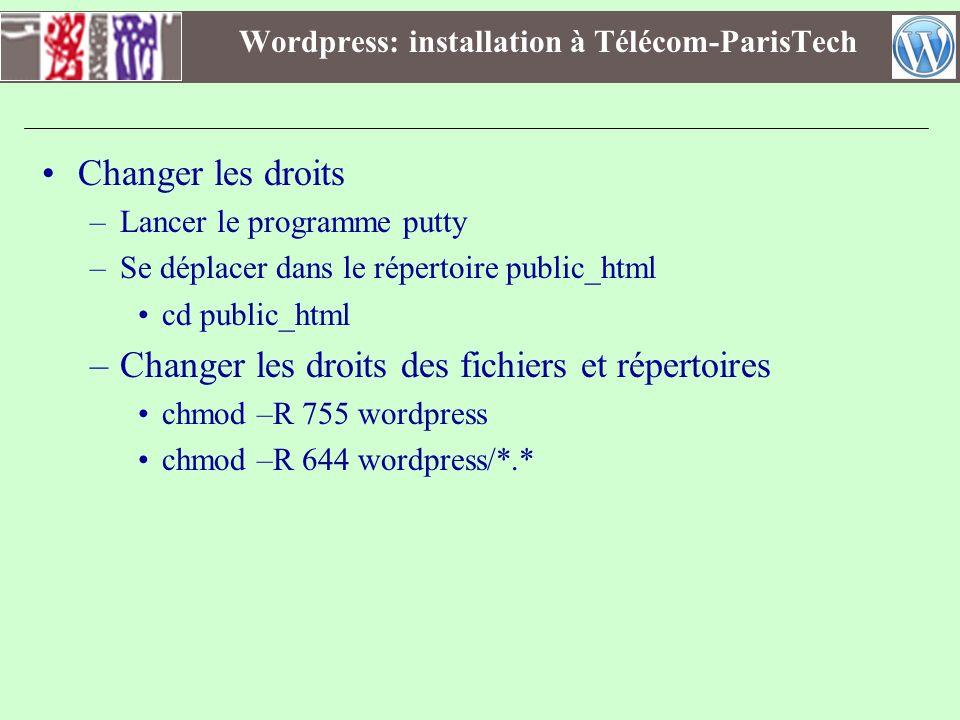 Wordpress: installation à Télécom-ParisTech Changer les droits –Lancer le programme putty –Se déplacer dans le répertoire public_html cd public_html –