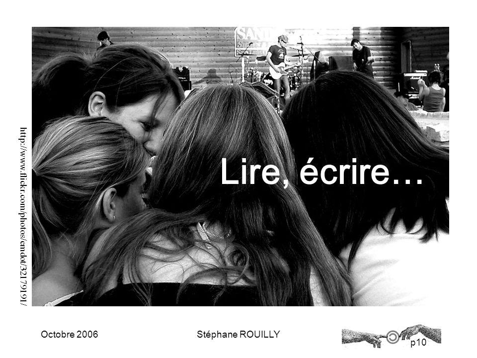 p10 Octobre 2006Stéphane ROUILLY Lire, écrire… http://www.flickr.com/photos/emdot/32179191/