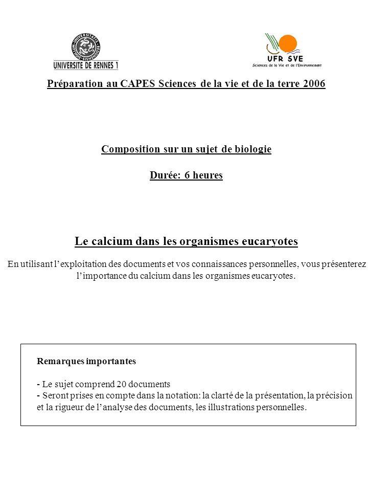 Préparation au CAPES Sciences de la vie et de la terre 2006 Composition sur un sujet de biologie Durée: 6 heures Le calcium dans les organismes eucary