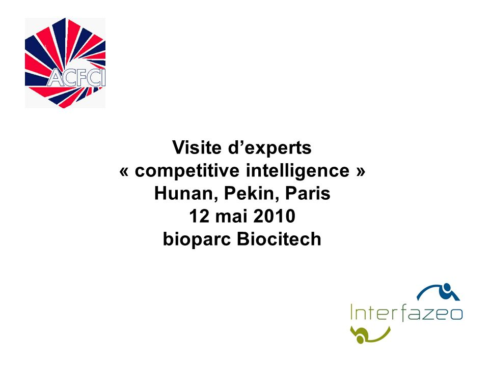 1 Visite dexperts « competitive intelligence » Hunan, Pekin, Paris 12 mai 2010 bioparc Biocitech