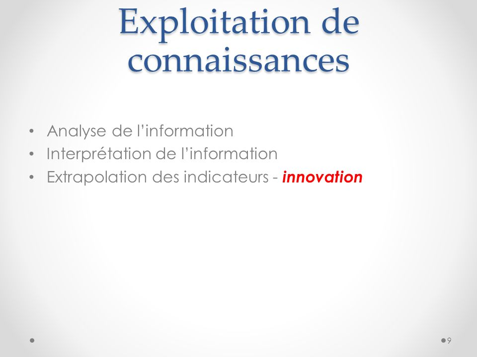 Exploitation de connaissances Analyse de linformation Interprétation de linformation Extrapolation des indicateurs - innovation 9