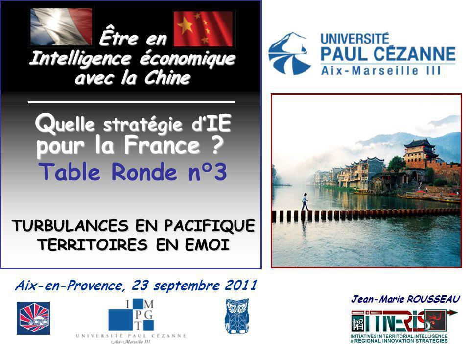 Aix-en-Provence, 23 septembre 2011 Être en Intelligence économique avec la Chine Jean-Marie ROUSSEAU Jean-Marie ROUSSEAU Q uelle stratégie d IE pour l