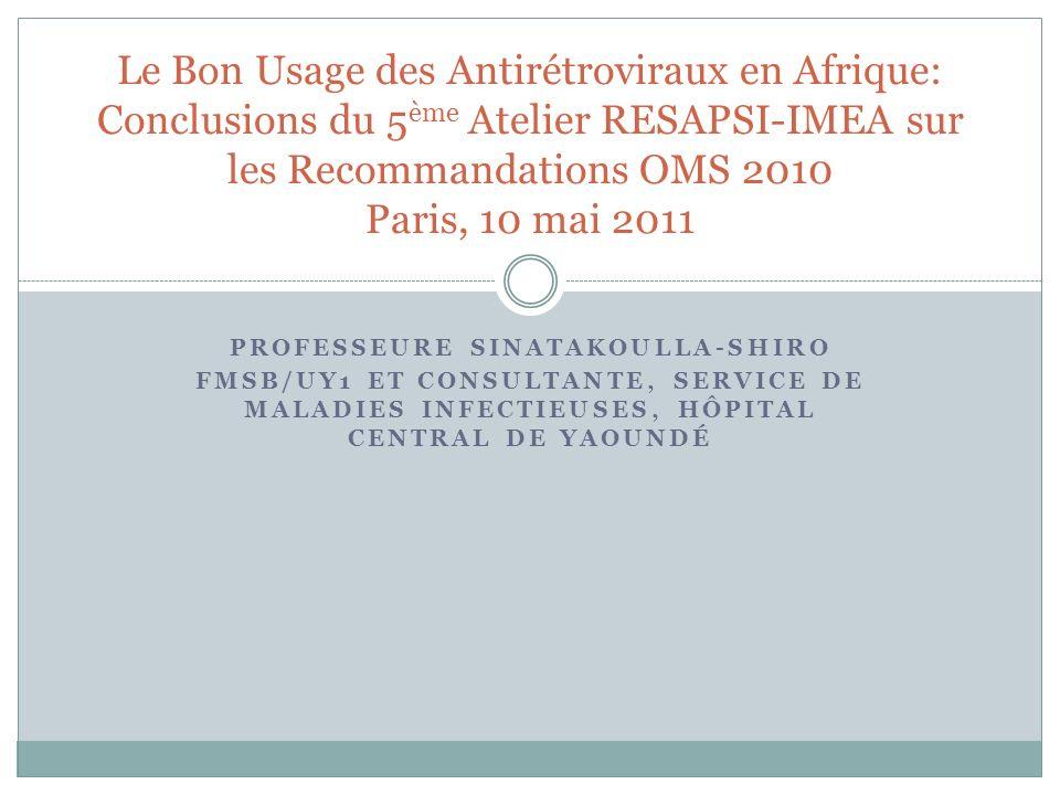 PROFESSEURE SINATAKOULLA-SHIRO FMSB/UY1 ET CONSULTANTE, SERVICE DE MALADIES INFECTIEUSES, HÔPITAL CENTRAL DE YAOUNDÉ Le Bon Usage des Antirétroviraux