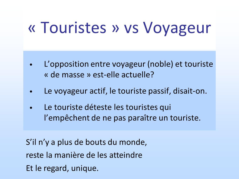 « Touristes » vs Voyageur Lopposition entre voyageur (noble) et touriste « de masse » est-elle actuelle? Le voyageur actif, le touriste passif, disait
