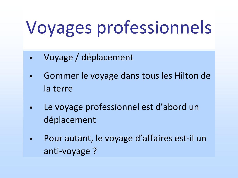 Voyages professionnels Voyage / déplacement Gommer le voyage dans tous les Hilton de la terre Le voyage professionnel est dabord un déplacement Pour autant, le voyage daffaires est-il un anti-voyage ?
