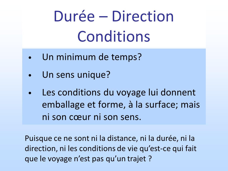 Durée – Direction Conditions Un minimum de temps? Un sens unique? Les conditions du voyage lui donnent emballage et forme, à la surface; mais ni son c