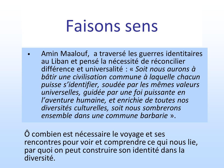Faisons sens Amin Maalouf, a traversé les guerres identitaires au Liban et pensé la nécessité de réconcilier différence et universalité : « Soit nous
