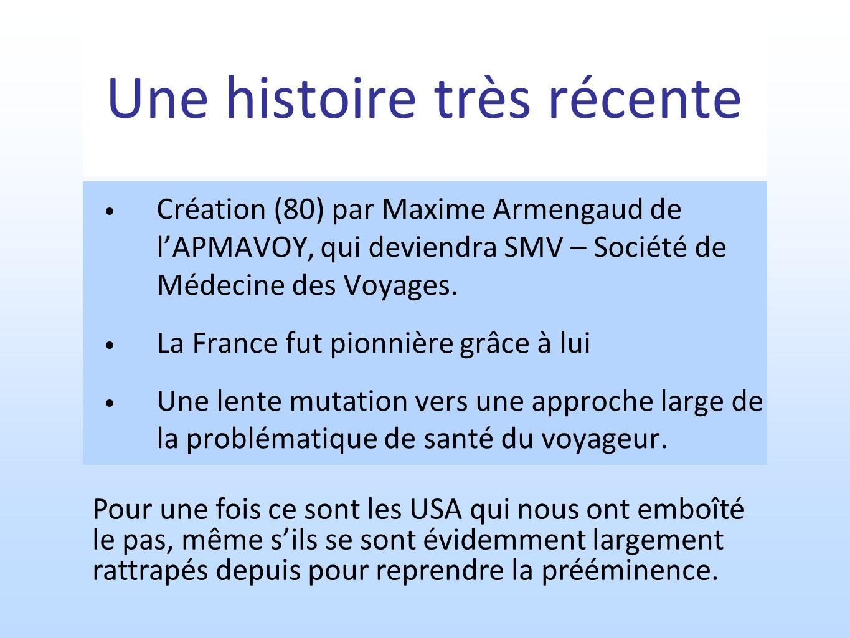 Création (80) par Maxime Armengaud de lAPMAVOY, qui deviendra SMV – Société de Médecine des Voyages. La France fut pionnière grâce à lui Une lente mut