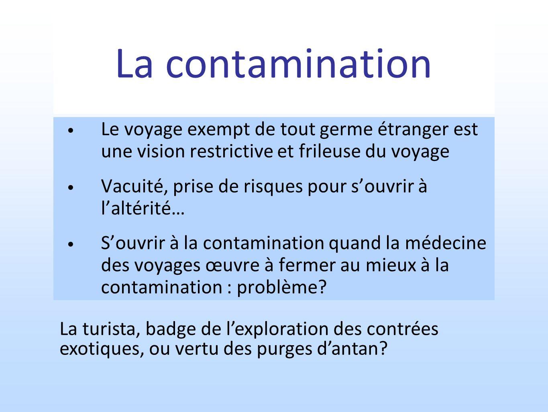 La contamination Le voyage exempt de tout germe étranger est une vision restrictive et frileuse du voyage Vacuité, prise de risques pour souvrir à lal